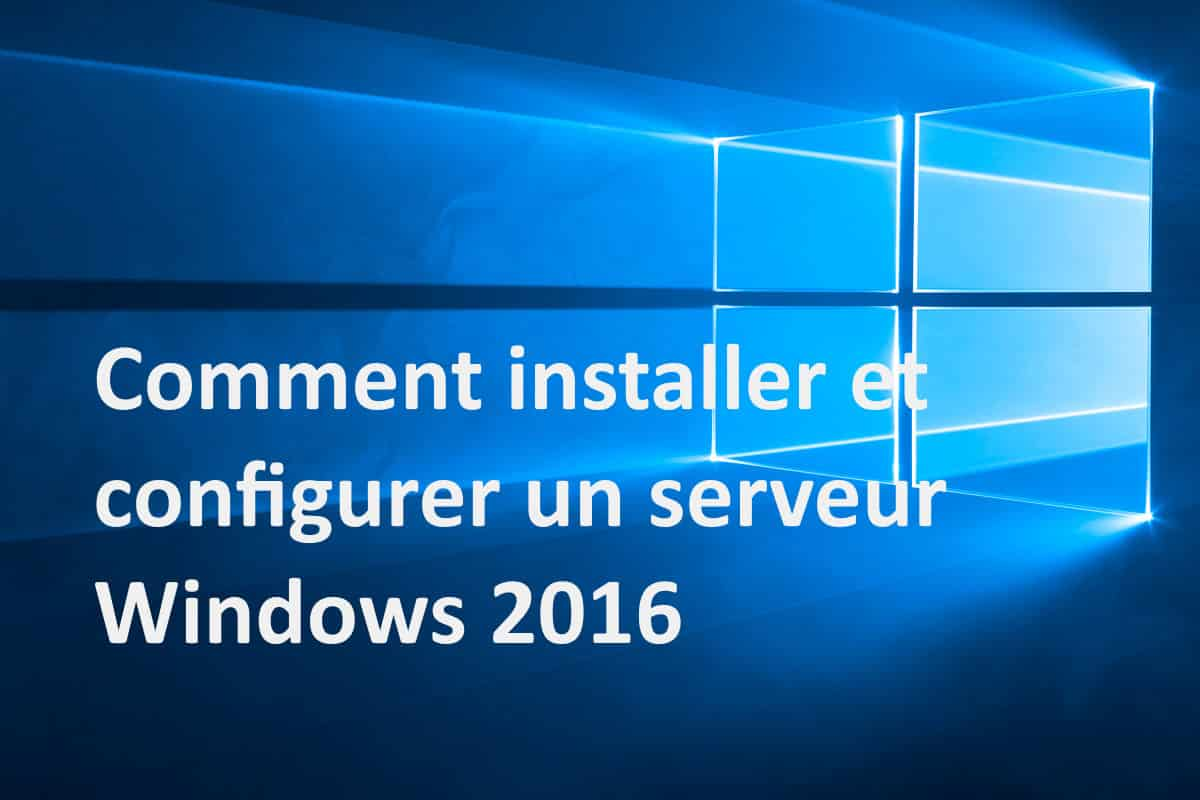 Comment installer et configurer un serveur Windows